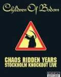 CHILDREN OF BODOM - Copertina Chaos Ridden Years - Stockholm Knockout Live - 2007
