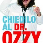 CHIEDILO AL DR. OZZY  – Consigli dall'ultimo sopravvissuto del rock