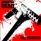 DRAWING DEAD – Kill Mankind