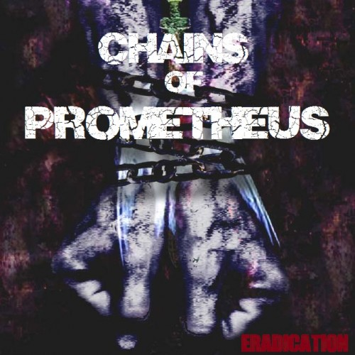 Chains Of Prometheus - Eradication - 2012