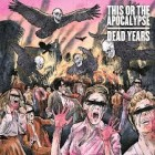 THIS OR THE APOCALYPSE – Dead Years