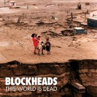 BLOCKHEADS – This World Is Dead