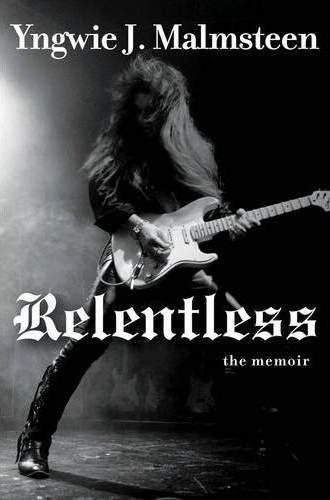 yngwie malmsteen - relentless the memoir autobiografia - 2013