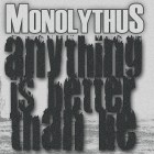 MONOLYTHUS – Anything Is Better Than Lie