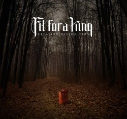 fit for a king - creation-destruction - 2013