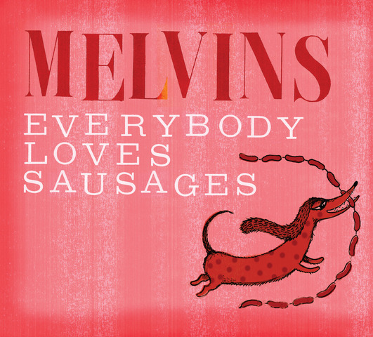 melvins - everybody loves sausages - 2013
