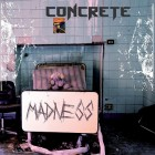 CONCRETE – Madness