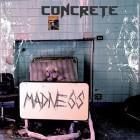 CONCRETE – Madness