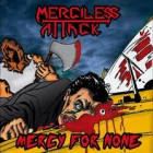 MERCILESS ATTACK – Mercy For None