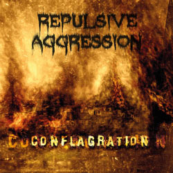 REPULSIVE AGGRESSION-CONFLAGRATION-2013