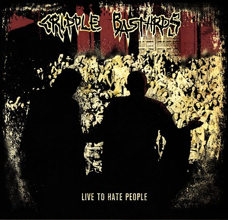 cripple bastards - live to hate people - 2013