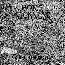 Bone Sickness - Alone In The Grave - 2013