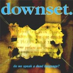Downset. - Do We Speak A Dead Language - 1996