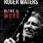 ROGER WATERS – Oltre Il Muro