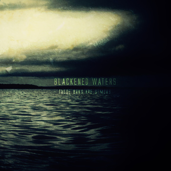 THESE OAKS ARE DEMONS - Blackened Waters - 2013