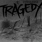 tragedy - vengeance - 2013