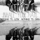 INHALE YOUR HATE – Nothing To Lose, Nothing To Gain