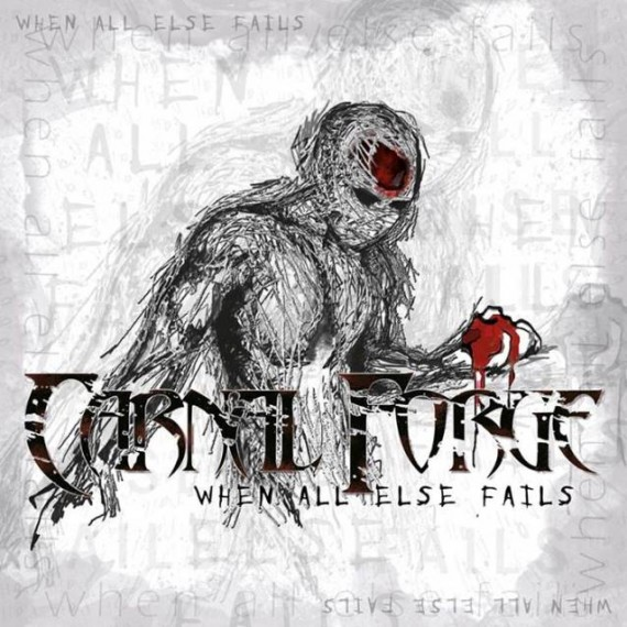 carnal forge - When All Else Fails - 2014