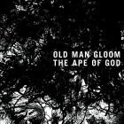 OLD MAN GLOOM – The Ape of God