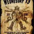 WEDNESDAY 13 – Monsters Of The Universe: Come Out And Plague