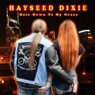 HAYSEED DIXIE – Hair Down To My Grass