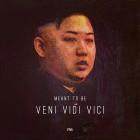 MEANT TO BE – Veni, Vidi, Vici