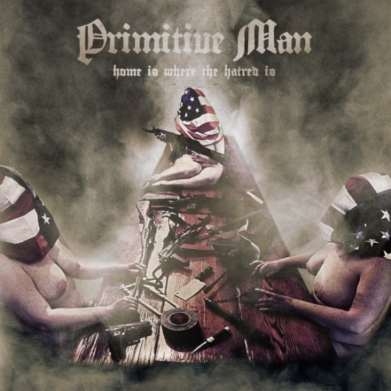 Primitive Man - Home Is Where The Hatred Is - 2015
