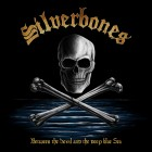SILVERBONES – Between The Devil And The Deep Blue Sea