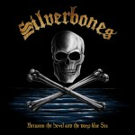 Silverbones - Between the devil and the deep blue sea - 2014