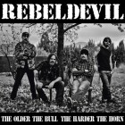 REBELDEVIL – The Older The Bull, The Harder The Horn