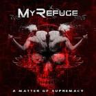 MY REFUGE – A Matter Of Supremacy