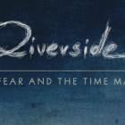 """RIVERSIDE: """"Love, Fear And The Time Machine"""" traccia per traccia"""