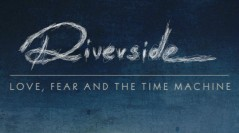 "RIVERSIDE: ""Love, Fear And The Time Machine"" traccia per traccia"