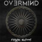 OVERMIND – Fragile Illusions