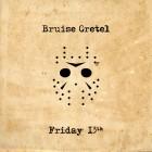 BRUISE GRETEL – Friday 13th