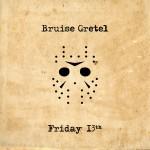 bruise gretel - friday 13th - 2015