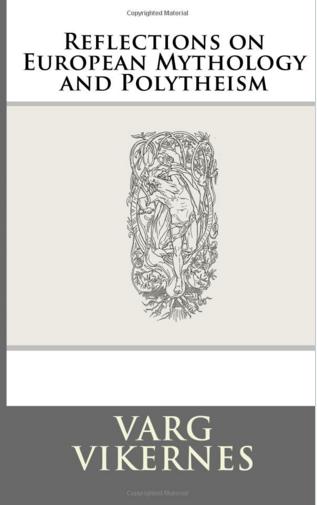burzum varg vikernes - Reflections on European Mythology and Polytheism - 2016