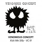 VENOMOUS CONCEPT – Kick Me Silly – VC III