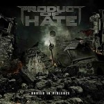 Product Of Hate - Buried In Violence - 2016
