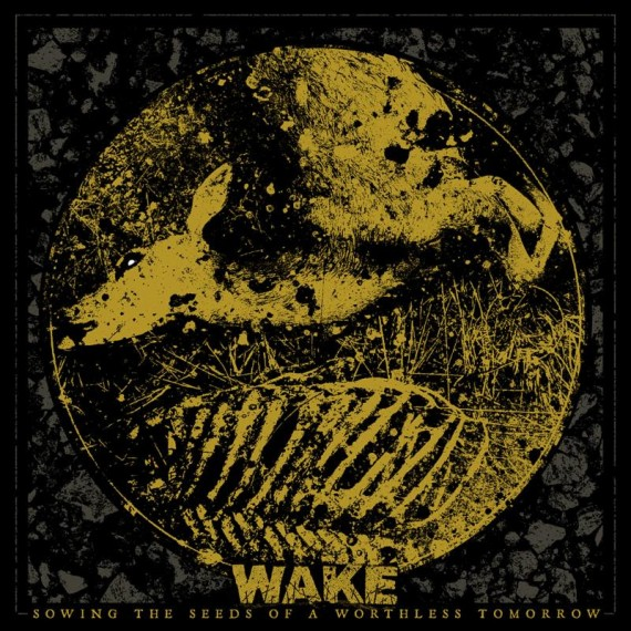 WAKE - Sowing The Seeds Of A Worthless Tomorrow - 2016