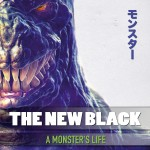 the new black - a monster life - 2016