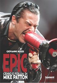 Giovanni Rossi - EPIC GENIO E FOLLIA DI MIKE PATTON - 2016