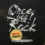 walter pietsch - once you rock never forget - 2016